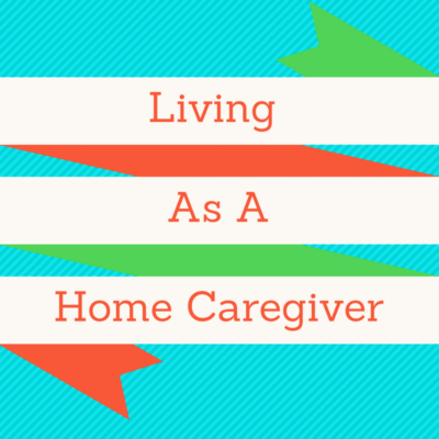 Six Simple Rules Living As A Home Caregiver