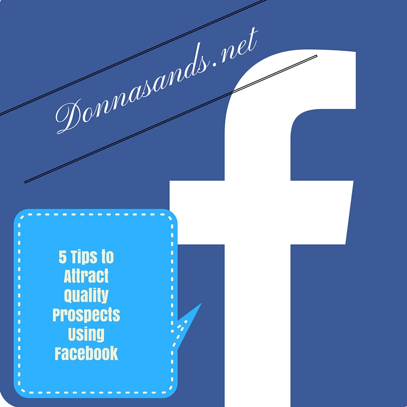 5 Tips To Attract Quality Prospects Using Facebook