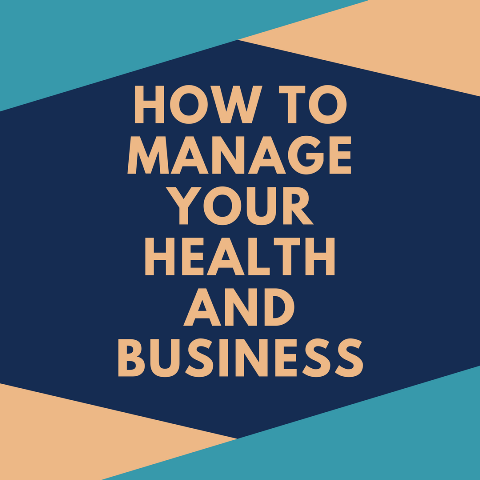 How to Manage Your Health And Business