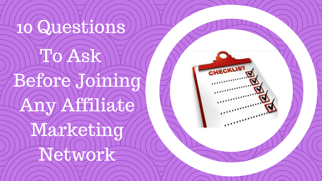 10 Questions To Ask Before Joining Any Affiliate Marketing Network
