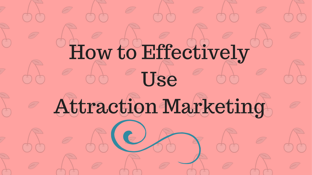 How to Effectively Use Attraction Marketing