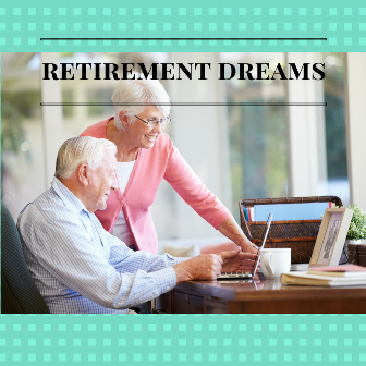 How To Ensure Your Retirement Dreams Don't Become A Nightmare?