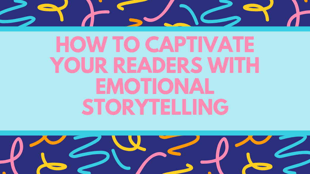 How To Captivate Your Readers With Emotional Storytelling