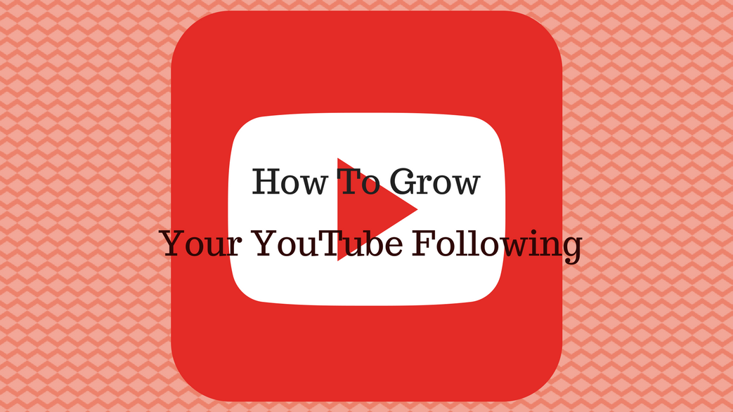How to Grow Your YouTube Following