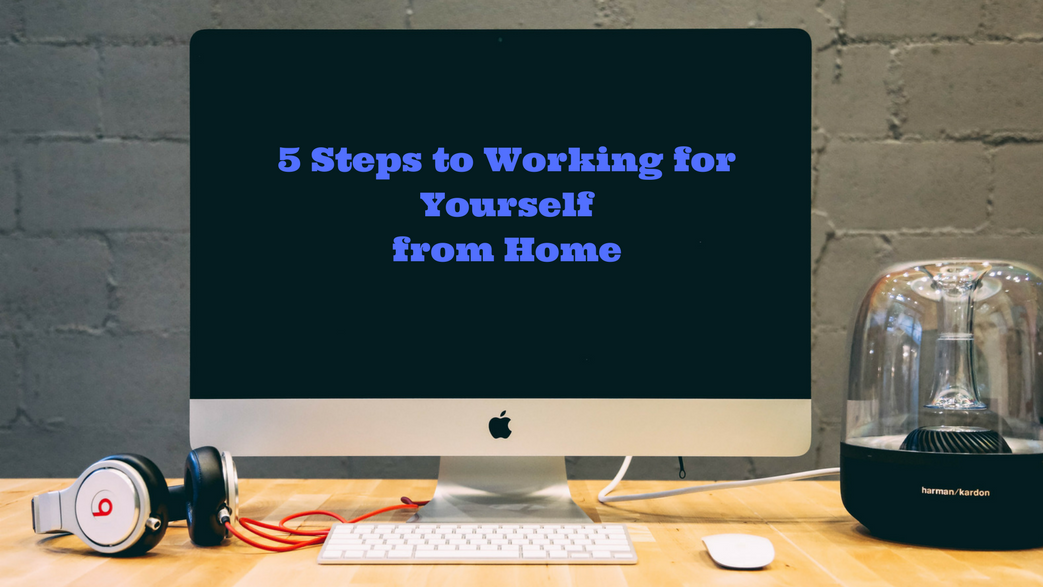 5 Steps to Working for Yourself fromHome